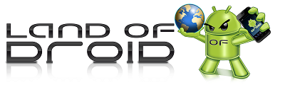 Land of Droid – Google Android News – ROMS – Phones – Tablets – Opinions – Apps – Reviews